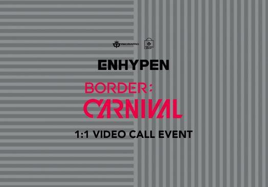 ENHYPEN [BORDER : CARNIVAL] 1:1 VIDEO CALL EVENT